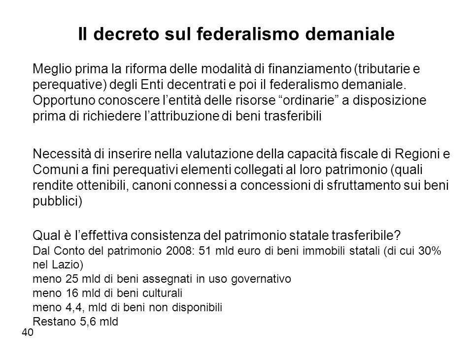 40 Il decreto sul federalismo demaniale Meglio prima la riforma delle modalità di finanziamento (tributarie e perequative) degli Enti decentrati e poi il federalismo demaniale.