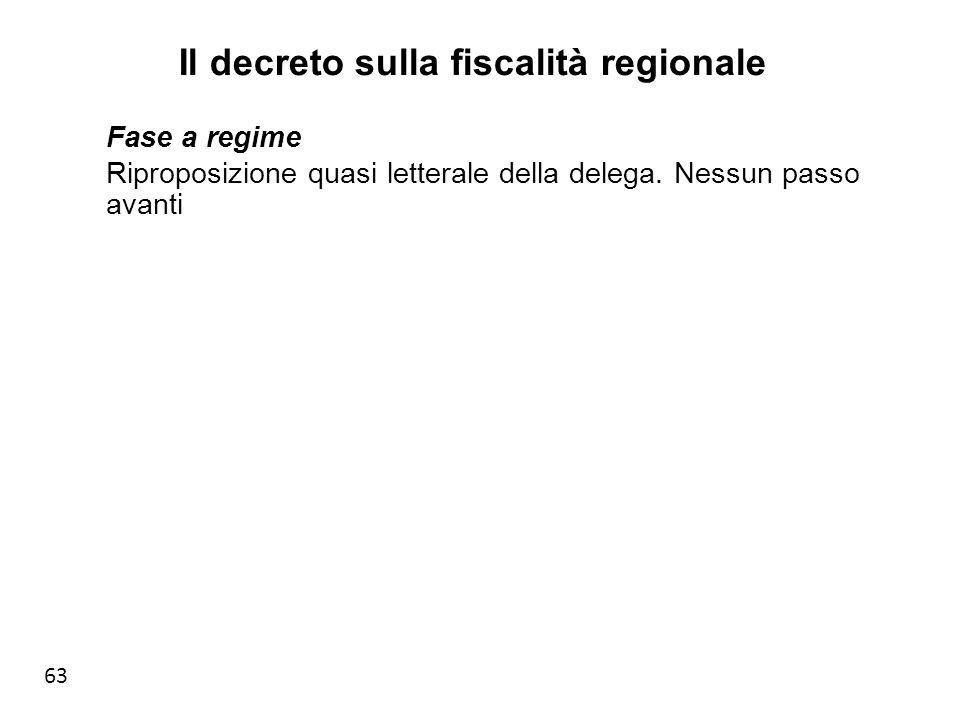 63 Il decreto sulla fiscalità regionale Fase a regime Riproposizione quasi letterale della delega.