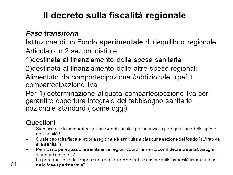 64 Il decreto sulla fiscalità regionale Fase transitoria Istituzione di un Fondo sperimentale di riequilibrio regionale.