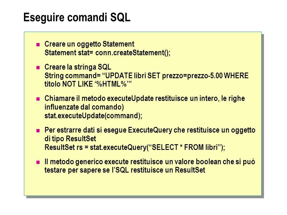 Eseguire comandi SQL Creare un oggetto Statement Statement stat= conn.createStatement(); Creare la stringa SQL String command= UPDATE libri SET prezzo