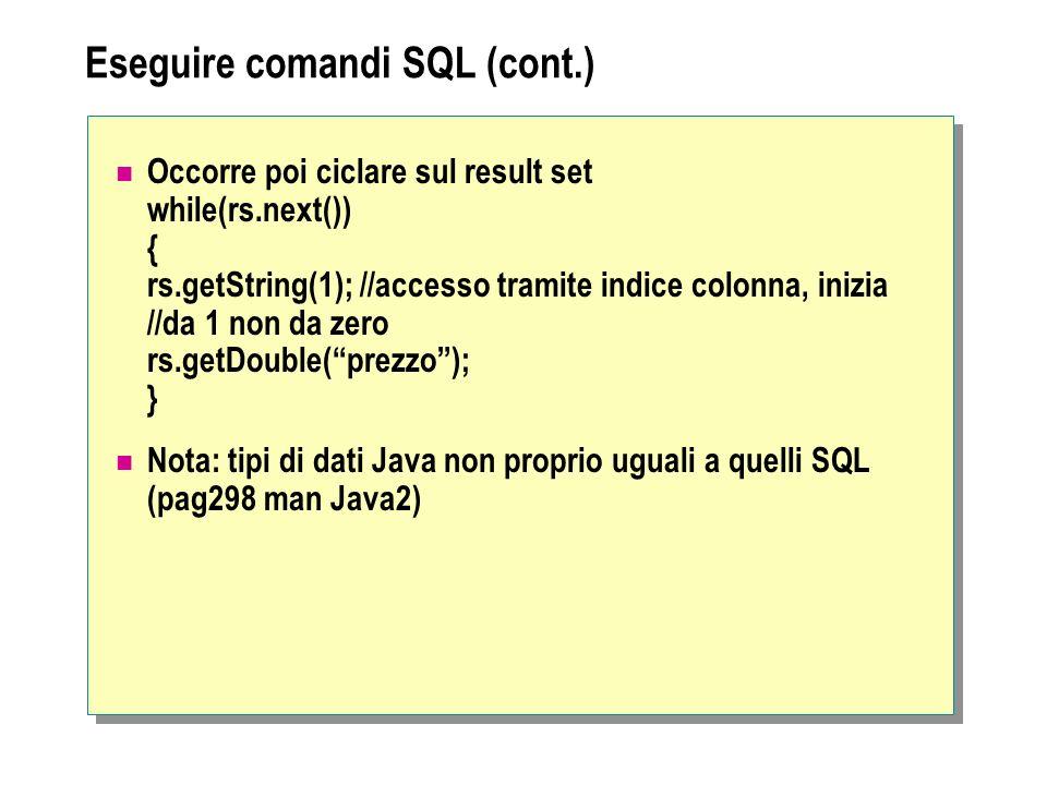 Eseguire comandi SQL (cont.) Occorre poi ciclare sul result set while(rs.next()) { rs.getString(1); //accesso tramite indice colonna, inizia //da 1 no