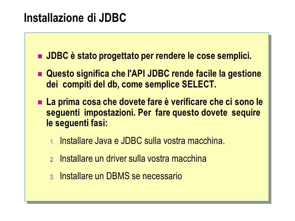 Url di database Sintassi (per collegarsi al db) simile a URL internet Sintassi generica jdbc:nom sottoprotocollo: altro Es.