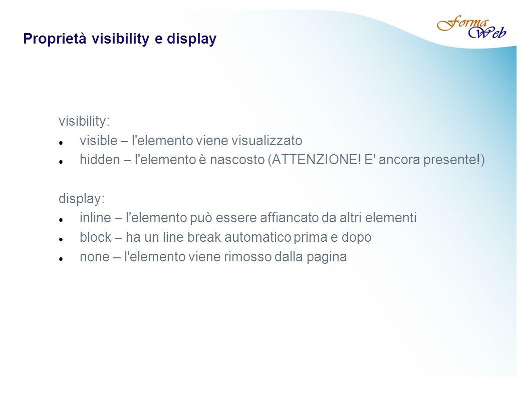 Proprietà visibility e display visibility: visible – l elemento viene visualizzato hidden – l elemento è nascosto (ATTENZIONE.