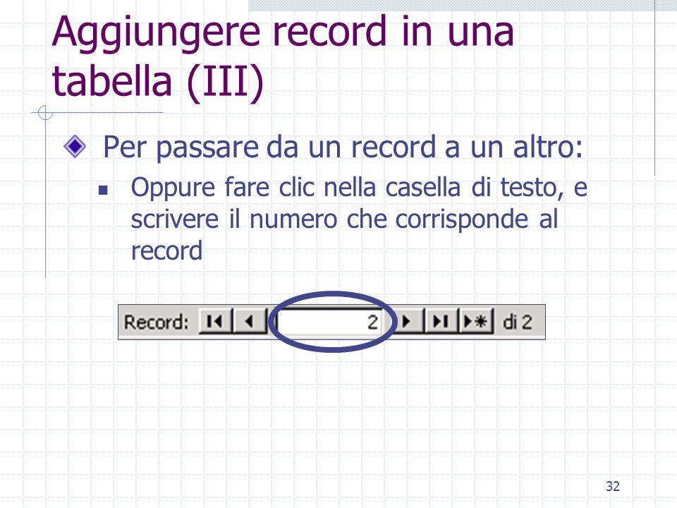 32 Aggiungere record in una tabella (III) Per passare da un record a un altro: Oppure fare clic nella casella di testo, e scrivere il numero che corri