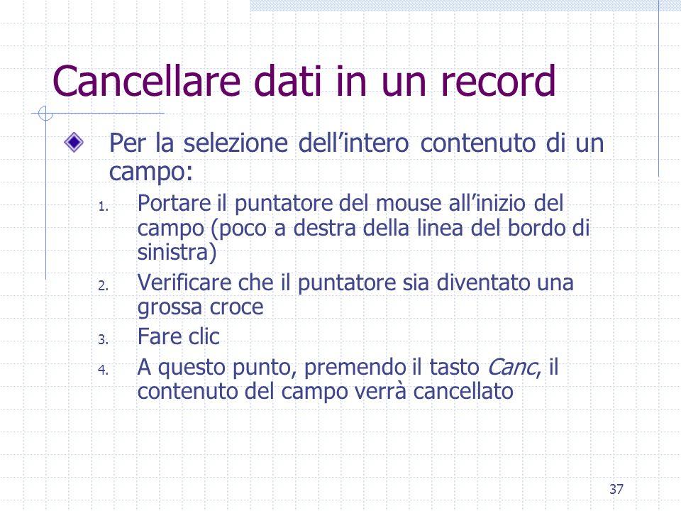 37 Cancellare dati in un record Per la selezione dellintero contenuto di un campo: 1. Portare il puntatore del mouse allinizio del campo (poco a destr