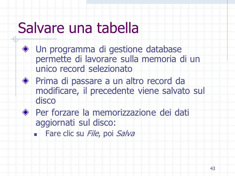 43 Salvare una tabella Un programma di gestione database permette di lavorare sulla memoria di un unico record selezionato Prima di passare a un altro