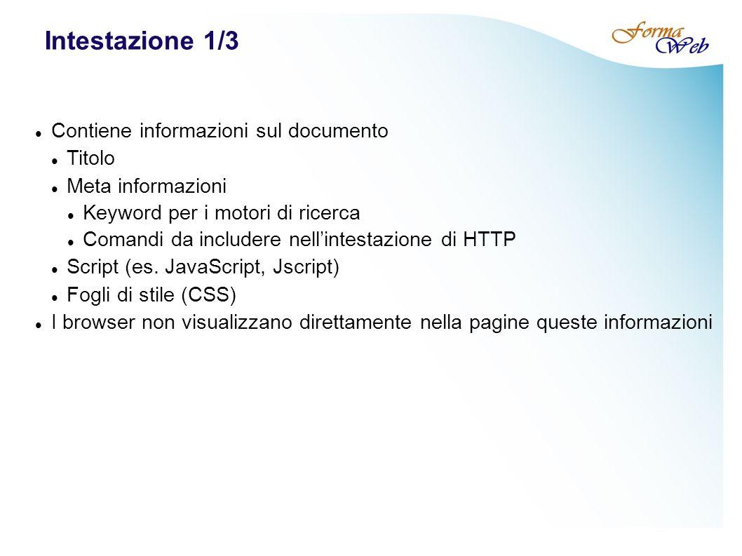 Intestazione 1/3 Contiene informazioni sul documento Titolo Meta informazioni Keyword per i motori di ricerca Comandi da includere nellintestazione di HTTP Script (es.