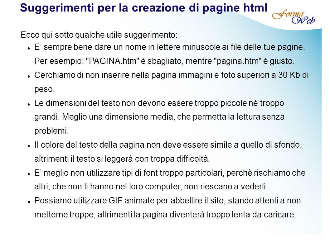 Suggerimenti per la creazione di pagine html Ecco qui sotto qualche utile suggerimento: E sempre bene dare un nome in lettere minuscole ai file delle tue pagine.