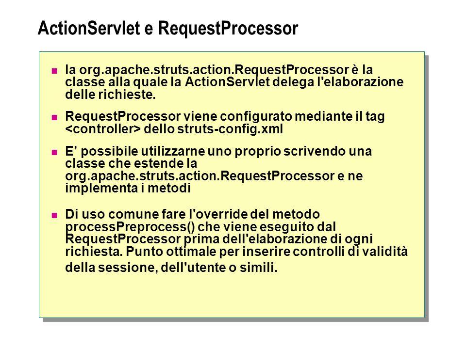 ActionServlet e RequestProcessor la org.apache.struts.action.RequestProcessor è la classe alla quale la ActionServlet delega l elaborazione delle richieste.