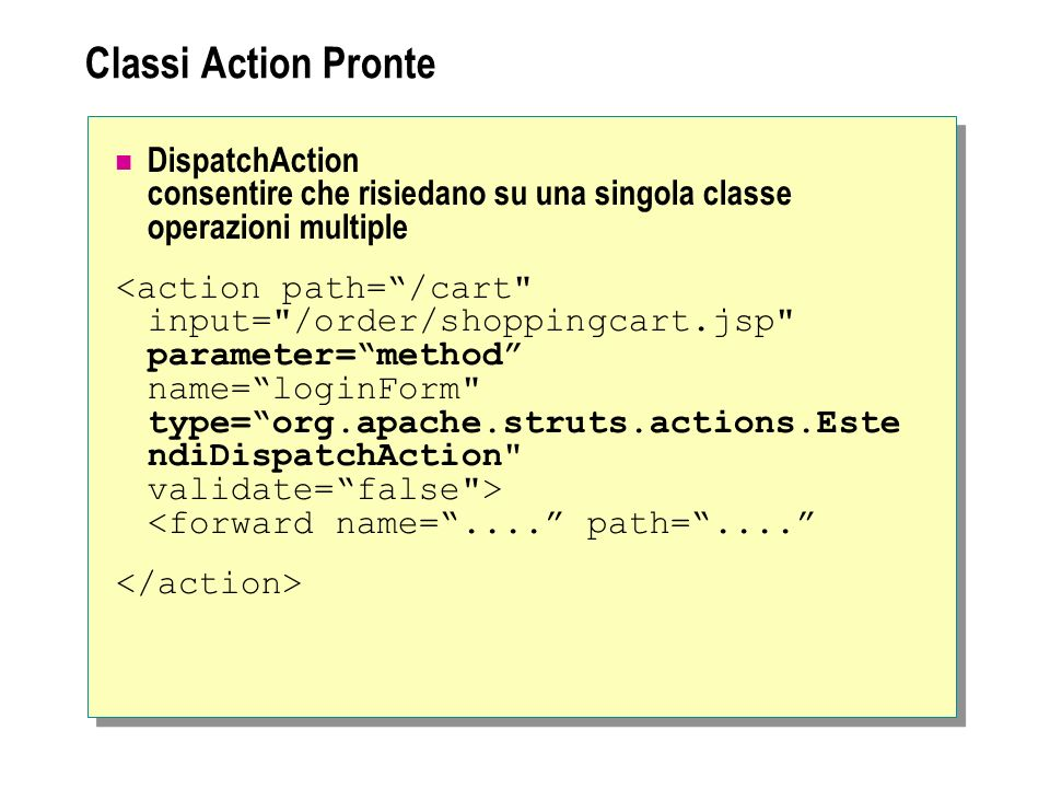 Classi Action Pronte DispatchAction consentire che risiedano su una singola classe operazioni multiple <forward name=....