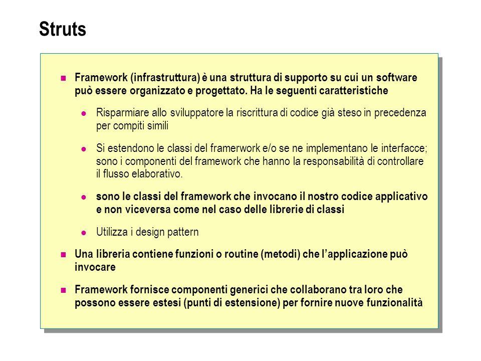 Struts Framework (infrastruttura) è una struttura di supporto su cui un software può essere organizzato e progettato. Ha le seguenti caratteristiche R