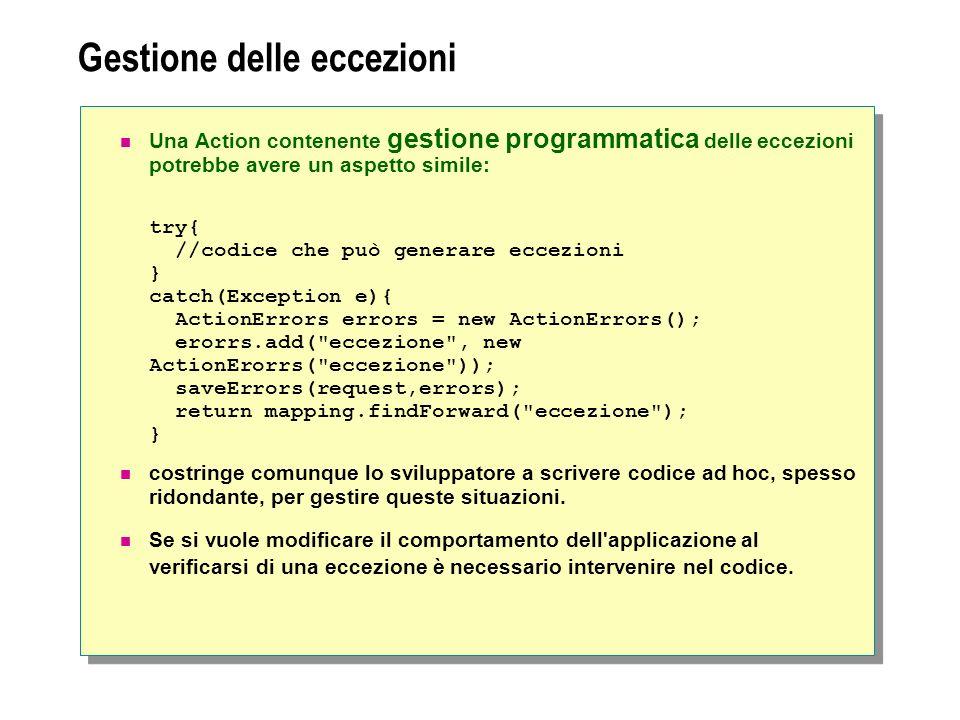 Gestione delle eccezioni Una Action contenente gestione programmatica delle eccezioni potrebbe avere un aspetto simile: try{ //codice che può generare