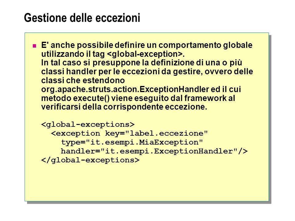 Gestione delle eccezioni E' anche possibile definire un comportamento globale utilizzando il tag. In tal caso si presuppone la definizione di una o pi