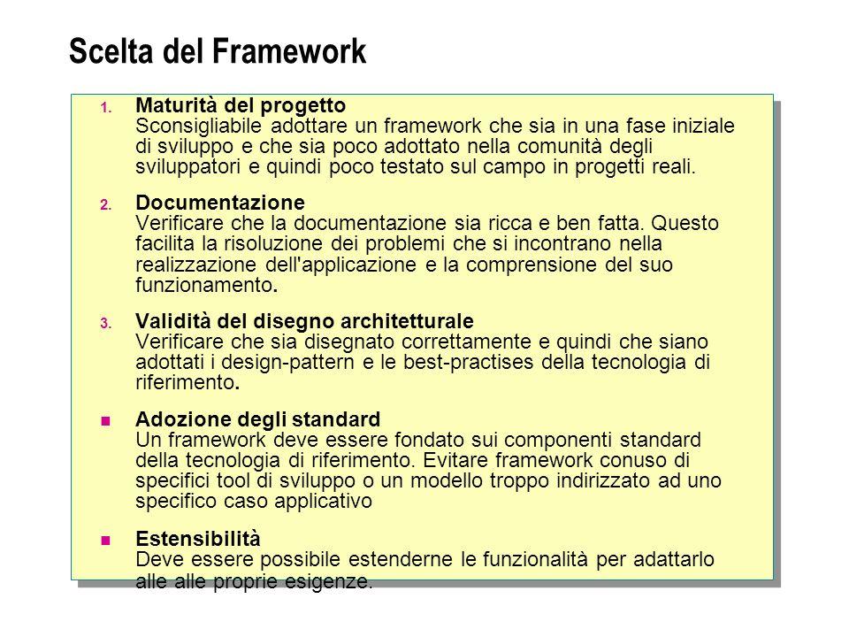 Scelta del Framework 1. Maturità del progetto Sconsigliabile adottare un framework che sia in una fase iniziale di sviluppo e che sia poco adottato ne
