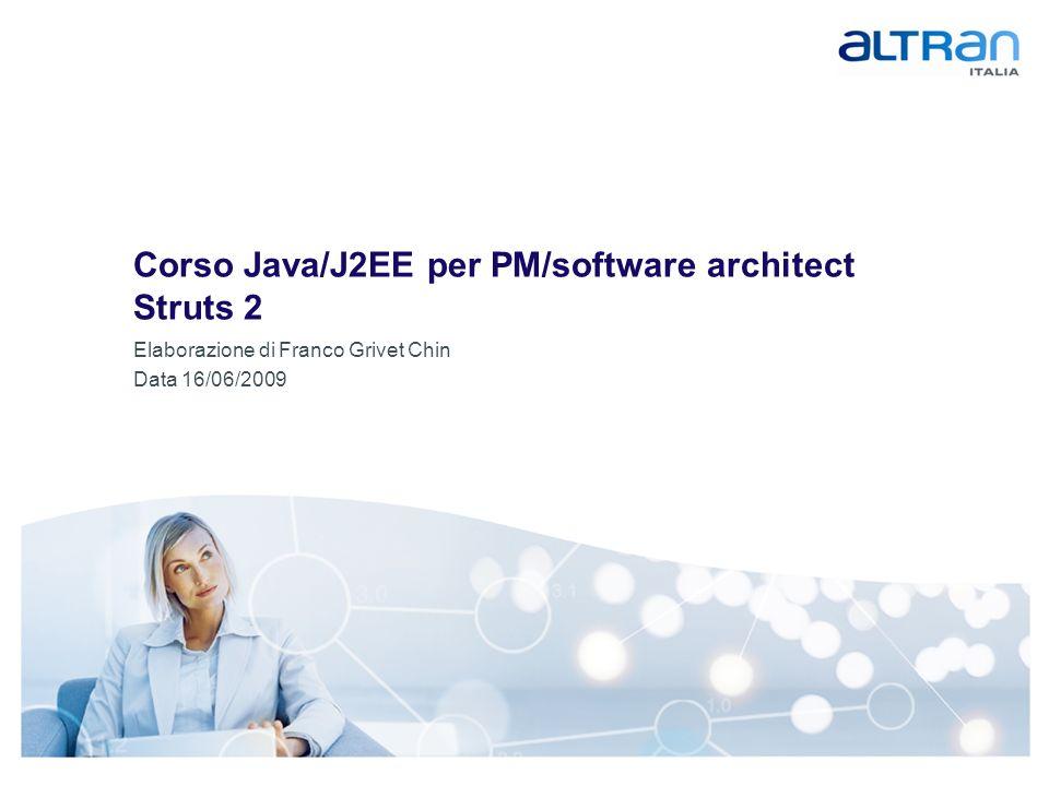 1 Titolo Presentazione / Data / Confidenziale / Elaborazione di... Corso Java/J2EE per PM/software architect Struts 2 Elaborazione di Franco Grivet Ch