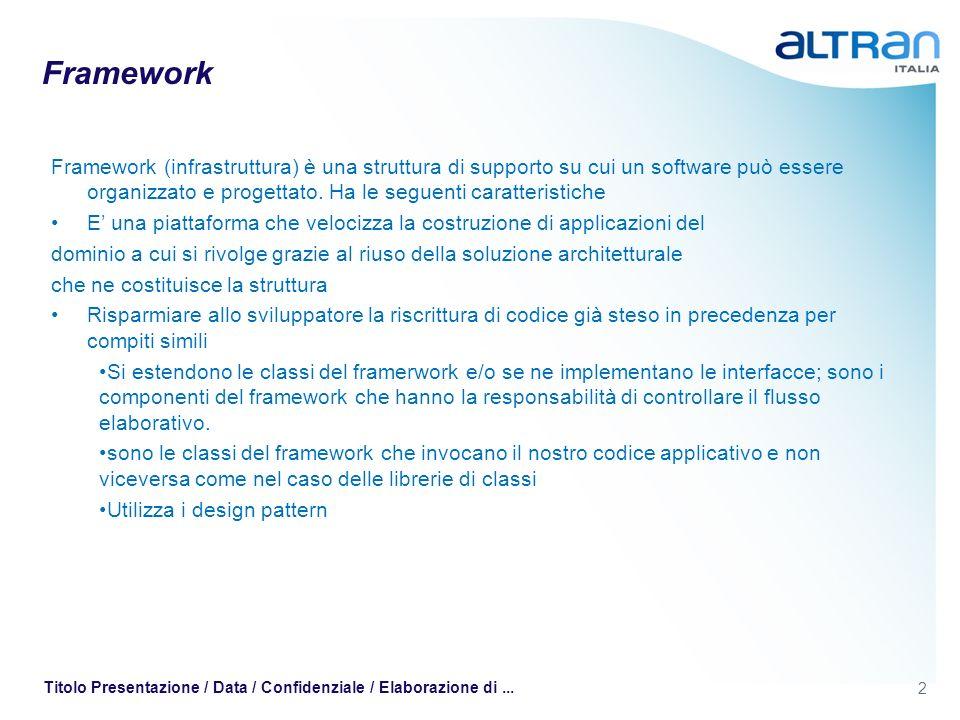 2 Titolo Presentazione / Data / Confidenziale / Elaborazione di... Framework Framework (infrastruttura) è una struttura di supporto su cui un software