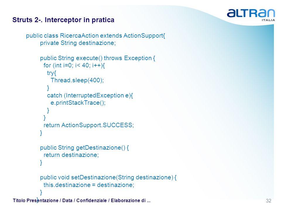 32 Titolo Presentazione / Data / Confidenziale / Elaborazione di... Struts 2-. Interceptor in pratica public class RicercaAction extends ActionSupport