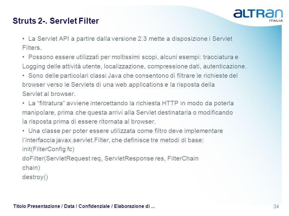 34 Titolo Presentazione / Data / Confidenziale / Elaborazione di... Struts 2-. Servlet Filter La Servlet API a partire dalla versione 2.3 mette a disp