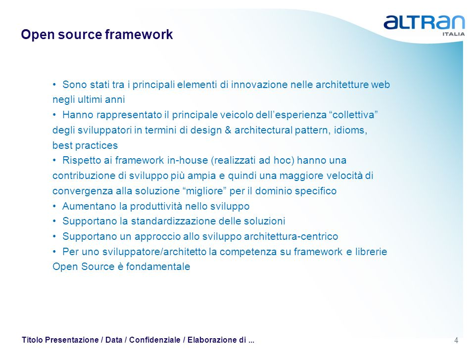 4 Titolo Presentazione / Data / Confidenziale / Elaborazione di... Open source framework Sono stati tra i principali elementi di innovazione nelle arc