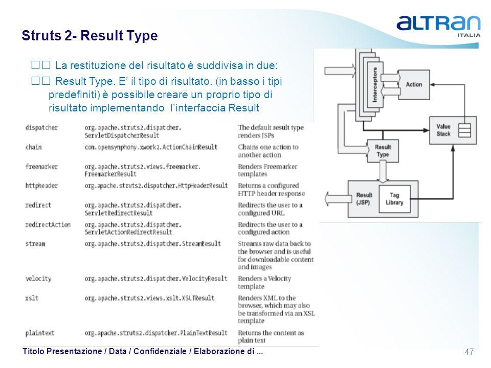 47 Titolo Presentazione / Data / Confidenziale / Elaborazione di... Struts 2- Result Type La restituzione del risultato è suddivisa in due: Result Typ