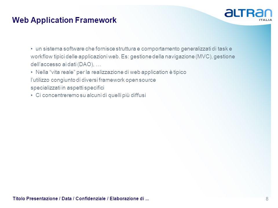 8 Titolo Presentazione / Data / Confidenziale / Elaborazione di... Web Application Framework un sistema software che fornisce struttura e comportament