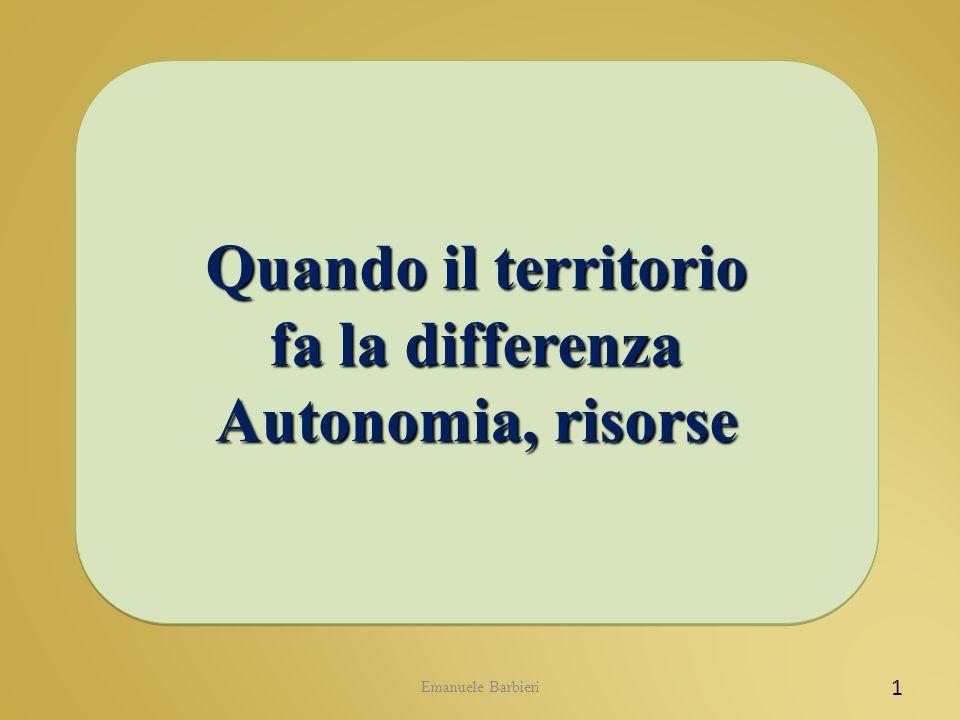 Emanuele Barbieri 1 Quando il territorio fa la differenza Autonomia, risorse Quando il territorio fa la differenza Autonomia, risorse
