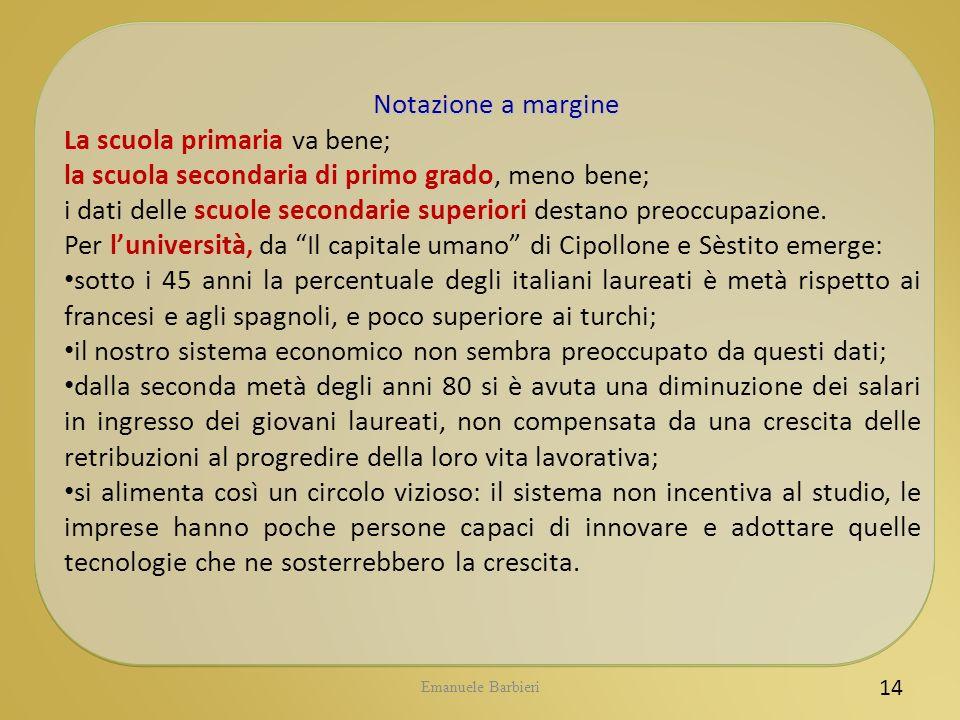 Emanuele Barbieri 14 Notazione a margine La scuola primaria va bene; la scuola secondaria di primo grado, meno bene; i dati delle scuole secondarie su