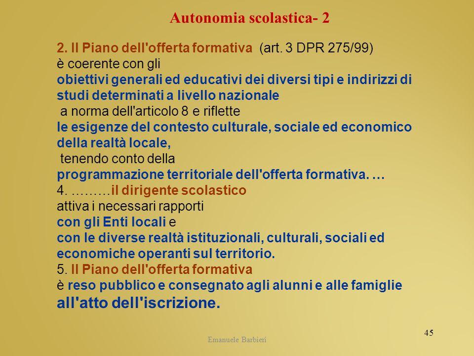 Emanuele Barbieri 2. Il Piano dell'offerta formativa (art. 3 DPR 275/99) è coerente con gli obiettivi generali ed educativi dei diversi tipi e indiriz