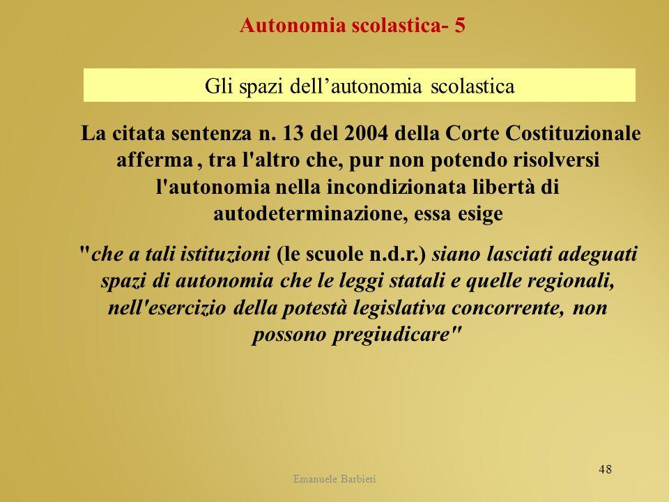 Emanuele Barbieri La citata sentenza n. 13 del 2004 della Corte Costituzionale afferma, tra l'altro che, pur non potendo risolversi l'autonomia nella