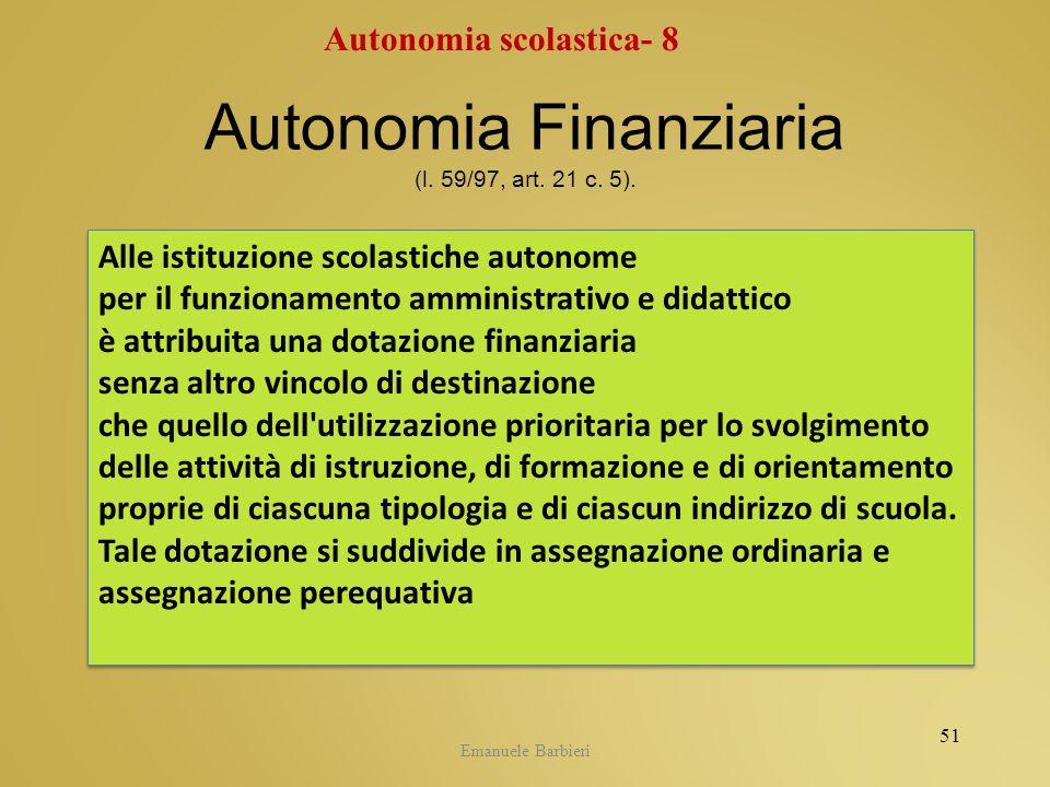 Emanuele Barbieri Autonomia Finanziaria (l. 59/97, art. 21 c. 5). Alle istituzione scolastiche autonome per il funzionamento amministrativo e didattic