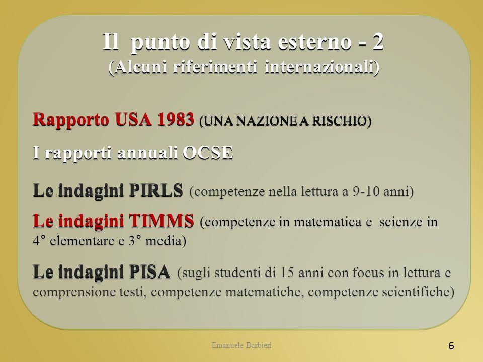 Emanuele Barbieri 6 Il punto di vista esterno - 2 (Alcuni riferimenti internazionali) Rapporto USA 1983 (UNA NAZIONE A RISCHIO) I rapporti annuali OCS