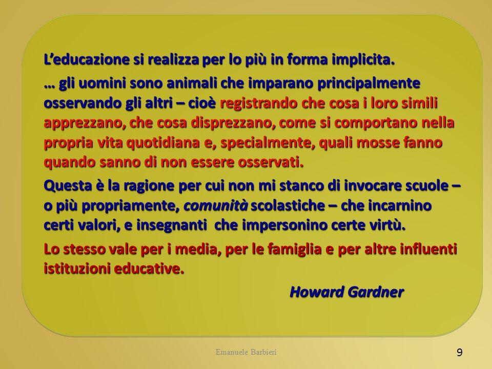 Emanuele Barbieri 9 Leducazione si realizza per lo più in forma implicita. … gli uomini sono animali che imparano principalmente osservando gli altri