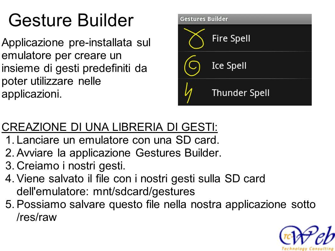 Gesture Builder Applicazione pre-installata sul emulatore per creare un insieme di gesti predefiniti da poter utilizzare nelle applicazioni.