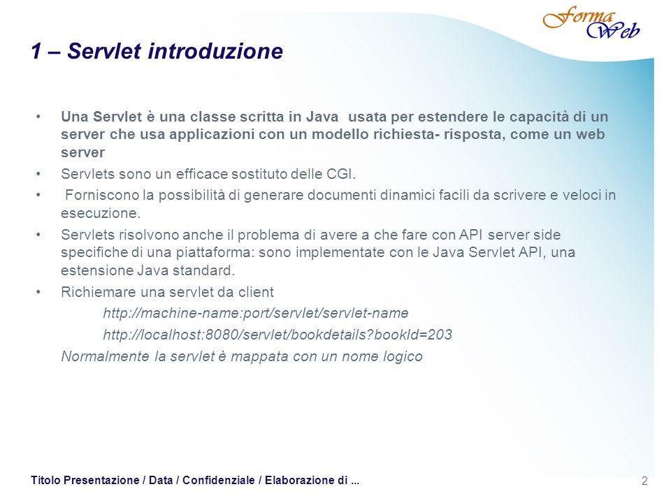 2 Titolo Presentazione / Data / Confidenziale / Elaborazione di... 1 – Servlet introduzione Una Servlet è una classe scritta in Java usata per estende