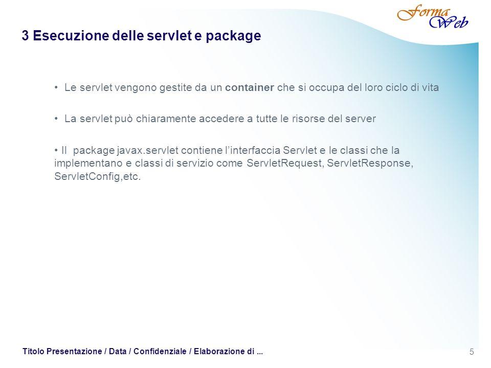 5 Titolo Presentazione / Data / Confidenziale / Elaborazione di... 3 Esecuzione delle servlet e package Le servlet vengono gestite da un container che
