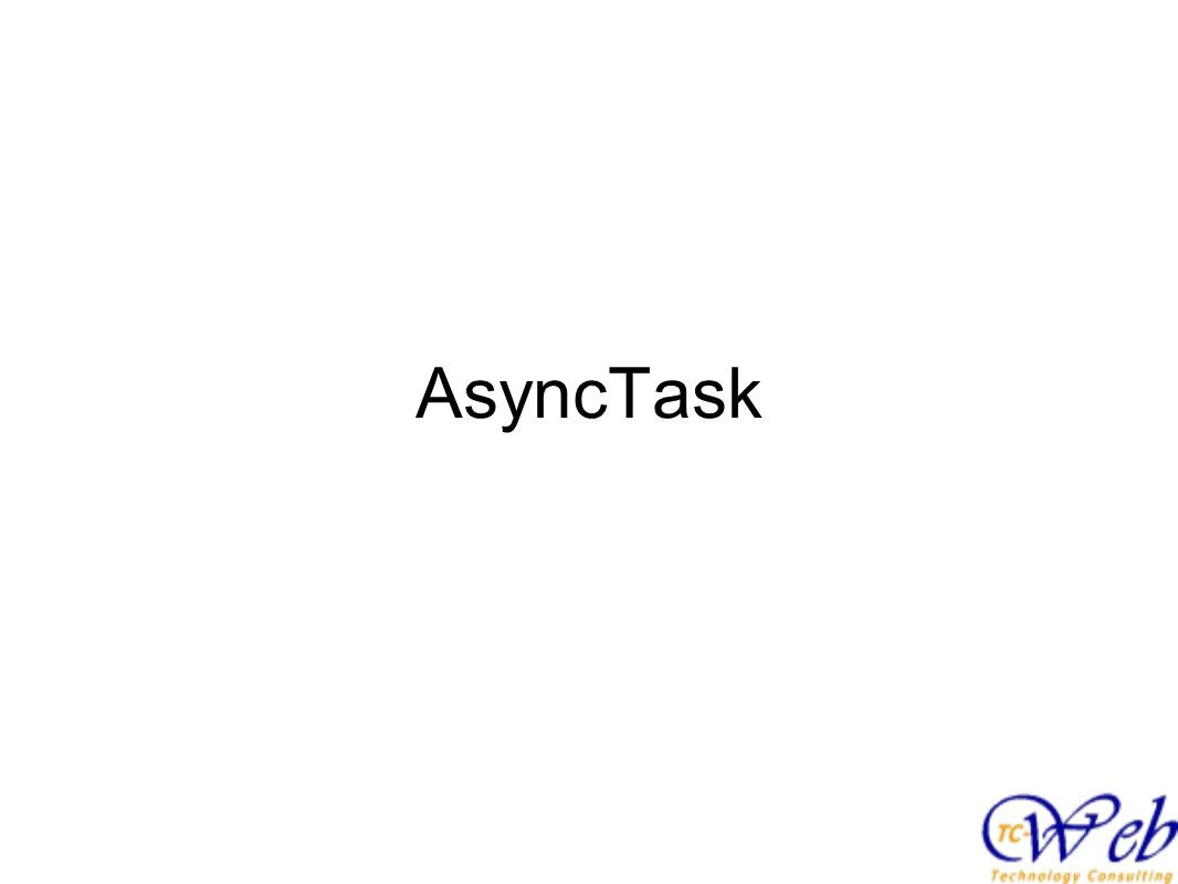 Descrizione AsyncTask Classe inclusa nella SDK che permette l utilizzo di Thread in un modo semplice e pulito.
