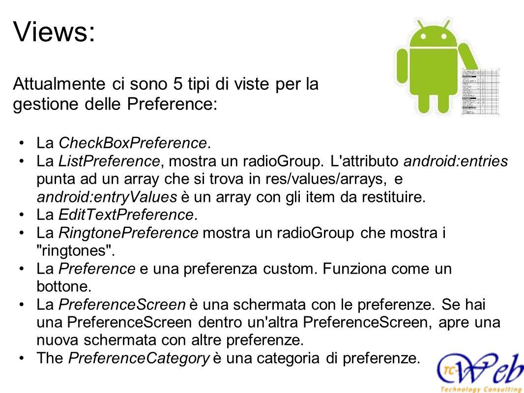 Views: Attualmente ci sono 5 tipi di viste per la gestione delle Preference: La CheckBoxPreference.