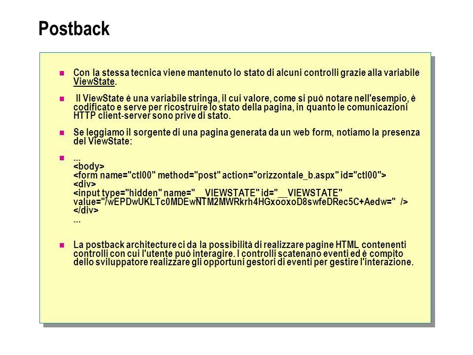 Postback Con la stessa tecnica viene mantenuto lo stato di alcuni controlli grazie alla variabile ViewState. Il ViewState è una variabile stringa, il