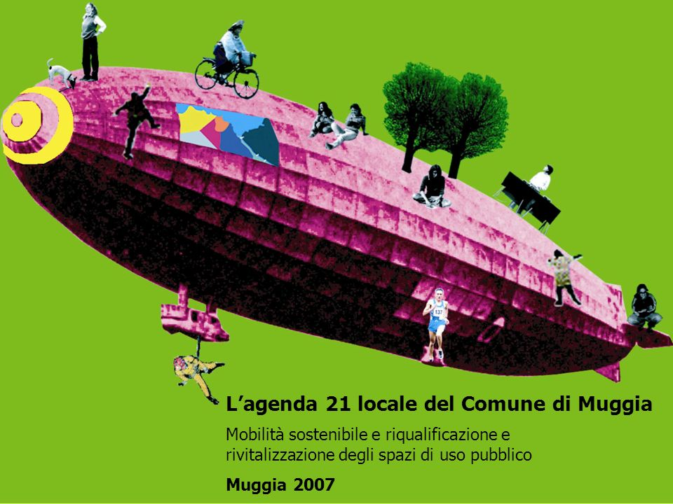 Lagenda 21 locale del Comune di Muggia Mobilità sostenibile e riqualificazione e rivitalizzazione degli spazi di uso pubblico Muggia 2007