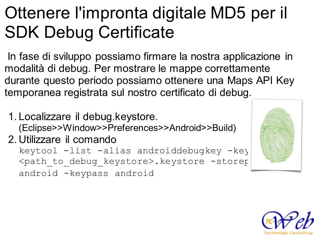 Ottenere l'impronta digitale MD5 per il SDK Debug Certificate In fase di sviluppo possiamo firmare la nostra applicazione in modalità di debug. Per mo