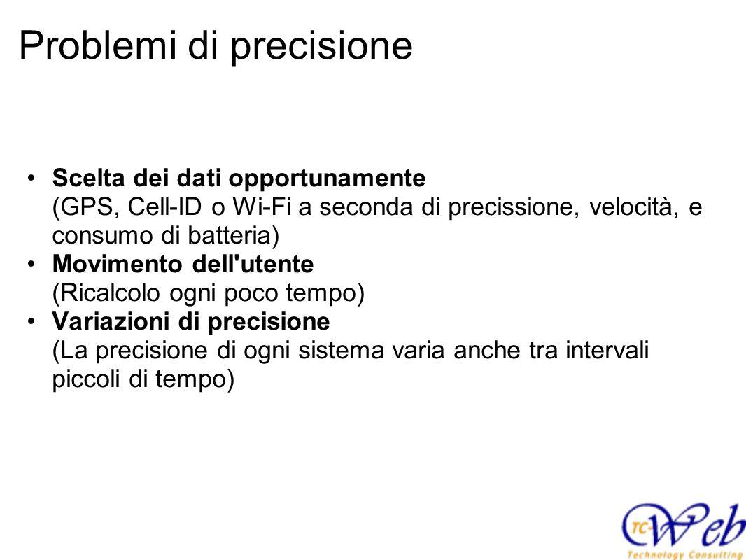 Problemi di precisione Scelta dei dati opportunamente (GPS, Cell-ID o Wi-Fi a seconda di precissione, velocità, e consumo di batteria) Movimento dell'