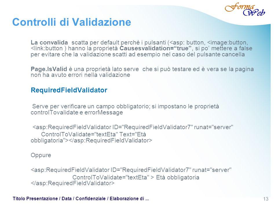 13 Titolo Presentazione / Data / Confidenziale / Elaborazione di... Controlli di Validazione La convalida scatta per default perché i pulsanti (<asp: