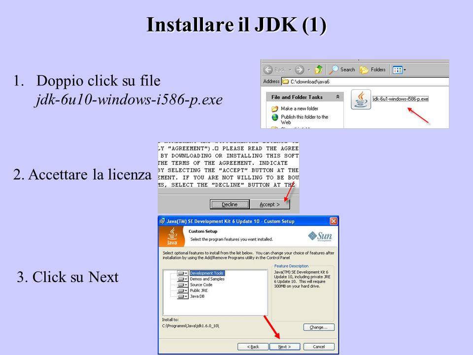 Installare il JDK (1) 1.Doppio click su file jdk-6u10-windows-i586-p.exe 2. Accettare la licenza 3. Click su Next