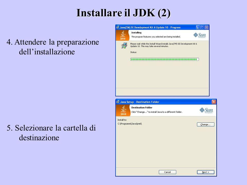 Installare il JDK (2) 4. Attendere la preparazione dellinstallazione 5. Selezionare la cartella di destinazione