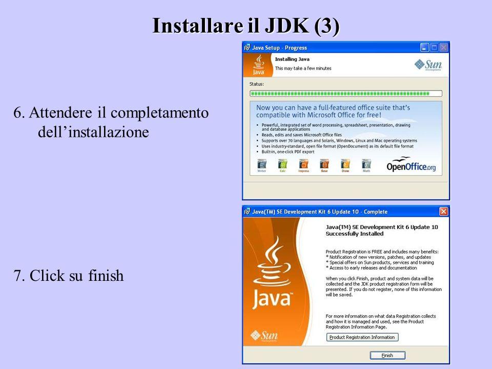 Installare il JDK (3) 6. Attendere il completamento dellinstallazione 7. Click su finish
