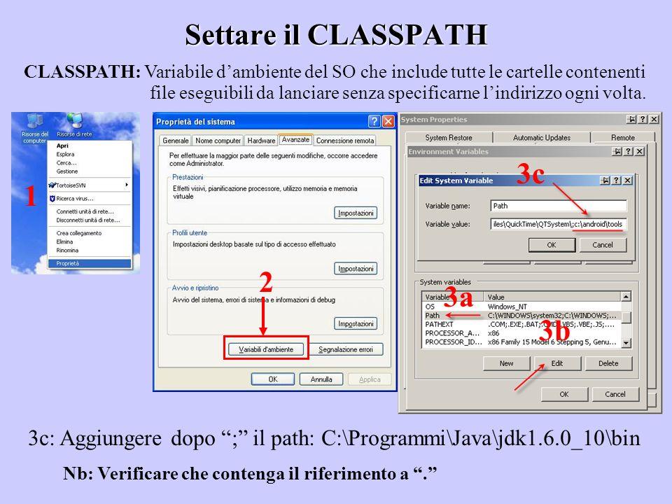 Settare il CLASSPATH CLASSPATH: Variabile dambiente del SO che include tutte le cartelle contenenti file eseguibili da lanciare senza specificarne lin