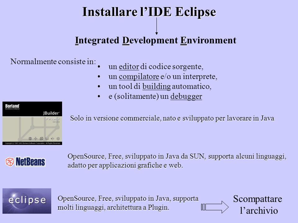 Installare lIDE Eclipse un editor di codice sorgente, un compilatore e/o un interprete, un tool di building automatico, e (solitamente) un debugger ID