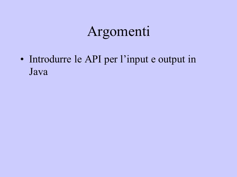 Argomenti Introdurre le API per linput e output in Java