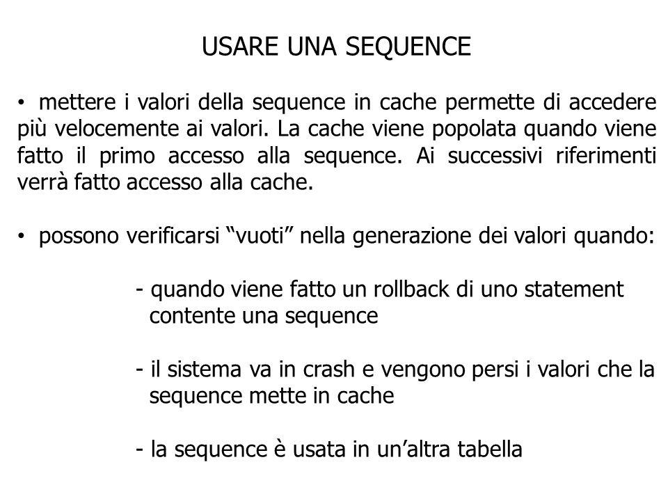 USARE UNA SEQUENCE mettere i valori della sequence in cache permette di accedere più velocemente ai valori.