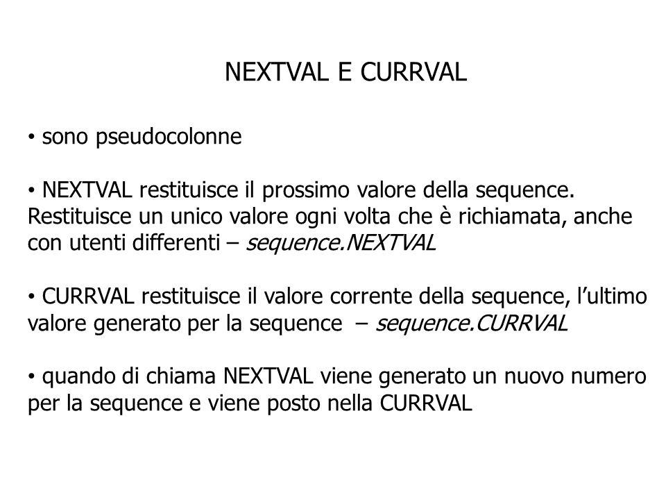 NEXTVAL E CURRVAL sono pseudocolonne NEXTVAL restituisce il prossimo valore della sequence.